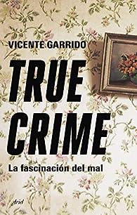 True crime: La fascinación del mal par Vicente Garrido Genovés