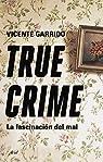 True crime: La fascinación del mal par Garrido Genovés
