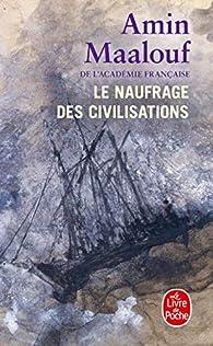 Le naufrage des civilisations par Amin Maalouf