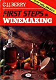 First Steps in Winemaking — A Complete Month-By-Month Guide to Winemaking, Including the...