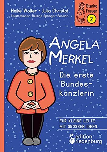 Angela Merkel - Die erste Bundeskanzlerin (Starke Frauen)