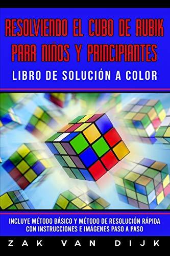 Resolviendo el Cubo de Rubik para Niños y Principiantes - Libro de Solución a Color: Incluye Método Básico y Método de Resolución Rápida con Instrucciones e Imágenes Paso a Paso