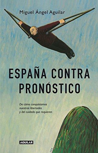 España contra pronóstico: De cómo conquistamos nuestras libertades y del cuidado que requieren eBook: Aguilar, Miguel Ángel: Amazon.es: Tienda Kindle