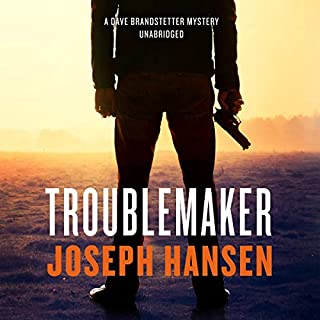Troublemaker     The Dave Brandstetter Mysteries, Book 3              Written by:                                                                                                                                 Joseph Hansen                               Narrated by:                                                                                                                                 Keith Szarabajka                      Length: 5 hrs and 10 mins     Not rated yet     Overall 0.0
