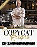 Copycat Recipes Cookbook: 200 Tasty & Famous Recipes From The World's Most Popular Restaurants, To Cook Comfortably At Home. Learn About Everything You Need