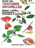 Guide des teintures naturelles - Plantes - lichens, champignons, mollusques et insectes