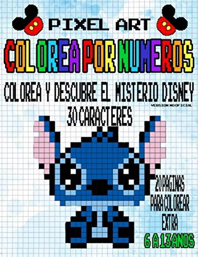 Pixel Art | Colorea Por Numeros: Colorea y Descubre el Mysterio Disney | 30 Caracteres + 20 Paginas Par Colorear Extra | 6 a 13 anos | no oficial