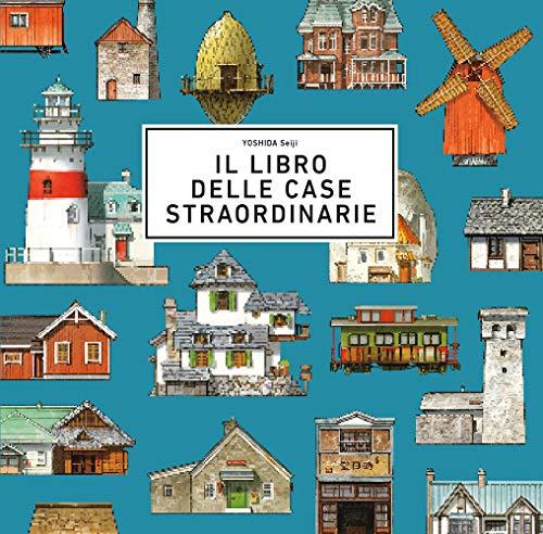 Il libro delle case straordinarie. Ediz. a colori