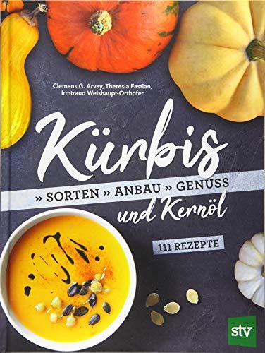 Kürbis und Kernöl: Sorten, Anbau, Genuss; 111 Rezepte