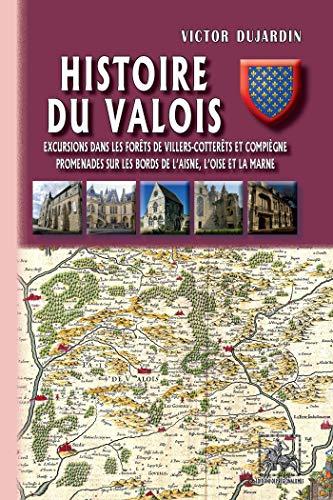 Histoire du Valois • Excursions dans les forêts de Villers-Cotterets et Compiègne ; promenades...