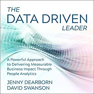 The Data Driven Leader     A Powerful Approach to Delivering Measurable Business Impact Through People Analytics              By:                                                                                                                                 Jenny Dearborn,                                                                                        David Swanson                               Narrated by:                                                                                                                                 Marguerite Gavin                      Length: 3 hrs and 47 mins     2 ratings     Overall 5.0