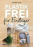 Plastikfrei für Einsteiger: Für ein nachhaltiges Leben ohne Plastik mit Tipps für Zero Waste Anfänger und alle, die Plastikmüll im Alltag vermeiden möchten