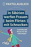 In Sibirien werfen Frauen beim Flirten mit Schnecken: Verblüffendes Wissen für alle Lebenslagen (German Edition)