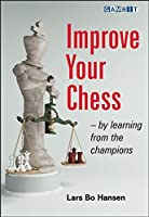 Improve Your Chess: By Learning from the Champions