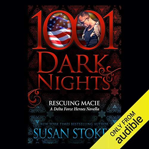 Rescuing Macie: A Delta Force Heroes Novella - 1001 Dark Nights