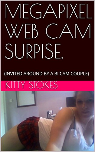 MEGAPIXEL WEB CAM SURPISE.: (INVITED AROUND BY A BI CAM COUPLE) (KITTY STOKES HOT NIGHTS Book 5) (English Edition)