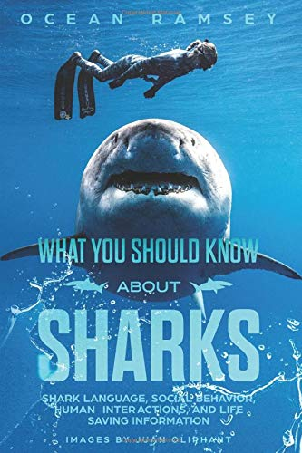 What You Should Know About Sharks: Shark Language, social behavior, human inter- actions, and life saving information