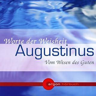 Vom Wesen des Guten. Worte der Weisheit                    Autor:                                                                                                                                 Augustinus von Hippo                               Sprecher:                                                                                                                                 Hanns Zischler,                                                                                        Anne Weber                      Spieldauer: 1 Std. und 17 Min.     16 Bewertungen     Gesamt 3,9