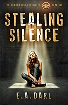 Stealing Silence: An Ecological Dystopian Adventure - The Silent Lands Chronicles: (Book One of The Silent Lands Chronicles) An Ecological Dystopian Adventure by [EA Darl, Susan  Faw, Greg Simanson, Judith Docken]