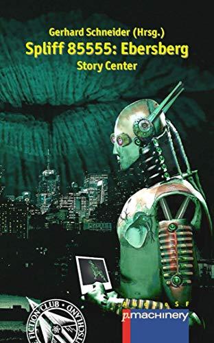 Spliff 85555: EBERSBERG: Story Center (AndroSF / Die SF-Reihe für den Science Fiction Club Deutschland e.V. (SFCD)) (German Edition)