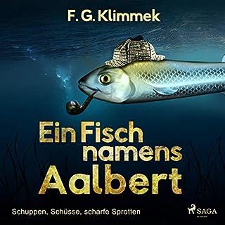Ein Fisch namens Aalbert      Schuppen, Schüsse, scharfe Sprotten              Autor:                                                                                                                                 F. G. Klimmek                               Sprecher:                                                                                                                                 Ingo Naujoks                      Spieldauer: 6 Std. und 5 Min.     1 Bewertung     Gesamt 5,0