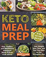 Keto Meal Prep: Easy, Healthy, and Wholesome Ketogenic Meals to Prep, Grab, and Go. Lose Weight, Save Time, and Feel Your Best on the Ketogenic Diet