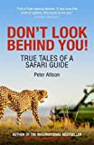 Don't Look Behind You!: True Tales of a Safari Guide - Peter Allison