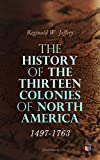 The History of the Thirteen Colonies of North America: 1497-1763 (Illustrated)