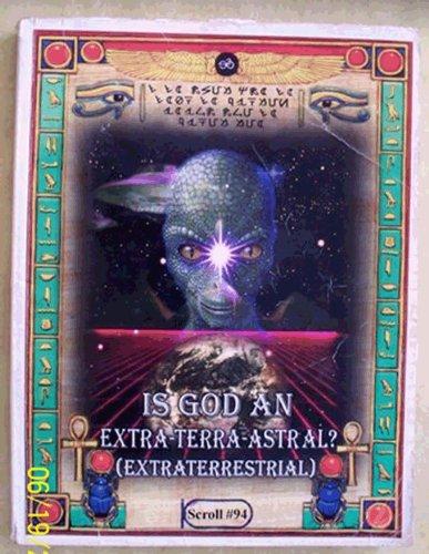 Is God an Extra-terra-astral? (Extraterrestrial) Malachi Z York (scroll #94)