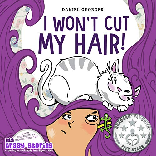 I WON'T CUT MY HAIR!: A hilarious children's book about turning stubbornness into confidence to try new experiences. (MY CRAZY STORIES SERIES 1)