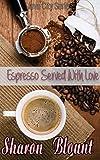 Espresso Served With Love (Java City Book 1)