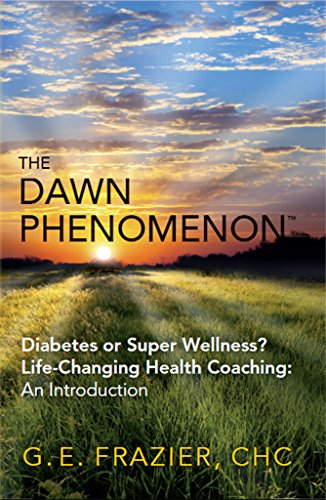 The Dawn Phenomenon: Diabetes or Super Wellness? Life-Changing Health Coaching An Introduction (English Edition)
