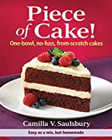 Piece of Cake!: One-Bowl, No-Fuss, From-Scratch Cakes by Camilla Saulsbury(2011-08-04)