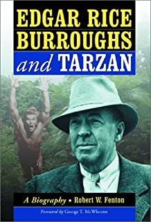 Edgar Rice Burroughs and Tarzan: A Biography of the Author and His Creation by Robert W. Fenton (2003-02-03)