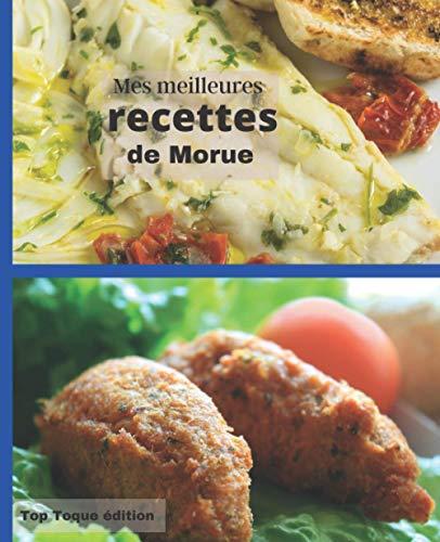 Mes meilleures RECETTES de MORUE: IDEE CADEAU: RASSEMBLER VOS 45 meilleures recettes dans ce livre de 151 pages | carnet à remplir | PASSION CUISINE