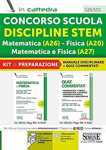 Concorso Scuola Discipline STEM Matematica (A26) Fisica (A20) Matematica e Fisica (A27). Kit di preparazione. Manuale disciplinare + Quiz Commentati. Con espansione online. Con software di simulazione