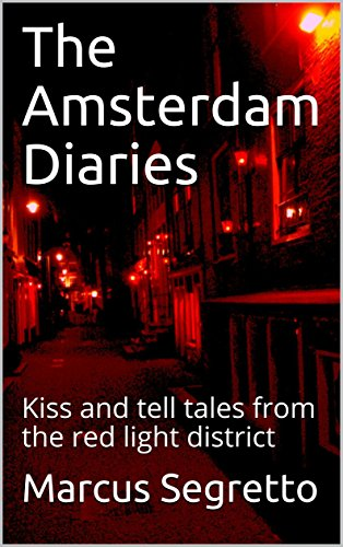 The Amsterdam Diaries: Kiss and tell tales from the red light district (English Edition)