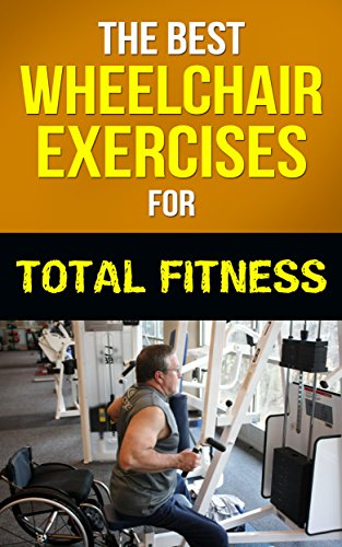 The Best Wheelchair Exercises For Total Fitness