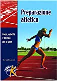 Preparazione atletica. Forza, velocità e potenza per lo sport...
