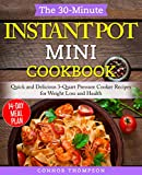 The 30-Minute Instant Pot Mini Cookbook: Quick and Delicious 3-Quart Pressure Cooker Recipes for Weight Loss and Health (English Edition)