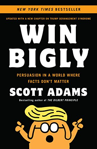 Compare Textbook Prices for Win Bigly: Persuasion in a World Where Facts Don't Matter Reprint Edition ISBN 9780735219731 by Adams, Scott