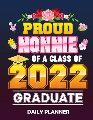 Daily Planner Proud Nonnie Of A Class Of 2022 Graduate Graduation School: 8.5x11' 110 Pages Notebook To Do Lists, Boosts Productivity, Organizer, ... planner with Today's Goals, Hourly Sche