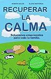 Recuperar la calma: Soluciones emocionales para toda la familia (Libro Práctico con 12 audios QR)