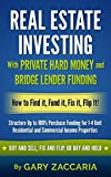 Real Estate Investing With Private Hard Money and Bridge Lender Funding: How to Find It, Fund It, Fix It, Flip It! (English Edition)