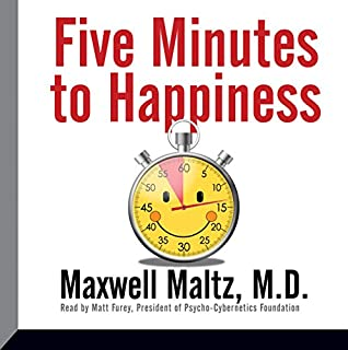 Five Minutes to Happiness                   By:                                                                                                                                 Maxwell Maltz MD                               Narrated by:                                                                                                                                 Matt Furey                      Length: 3 hrs and 29 mins     13 ratings     Overall 4.5