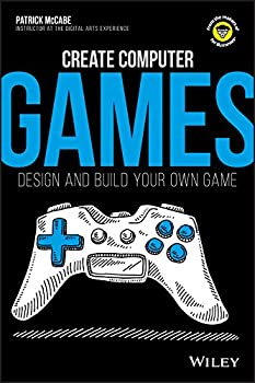 Create Computer Games: Design and Build Your Own Game 1119404185 Book Cover