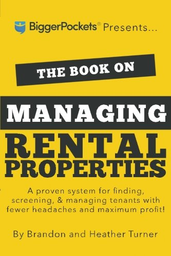 The Book on Managing Rental Properties: A Proven System for Finding, Screening, and Managing Tenants with Fewer Headaches and Maximum Profits (BiggerPockets Rental Kit)