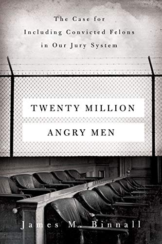 Compare Textbook Prices for Twenty Million Angry Men: The Case for Including Convicted Felons in Our Jury System First Edition ISBN 9780520379176 by Binnall, James M.