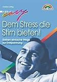 Dem Stress die Stirn bieten! . Sieben einfache Wege zur Entspannung (Easy-Ratgeber)