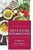 Dieta Ayuno Intermitente Cuaderno Para Llenar: Diario De Seguimiento De La Dieta Práctica ǀ Pierda...